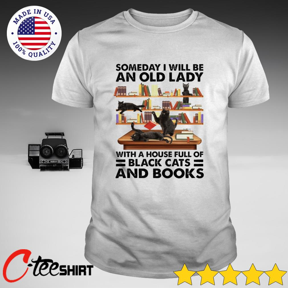 Someday I will be an old lady with a house full of black cats and books shirt