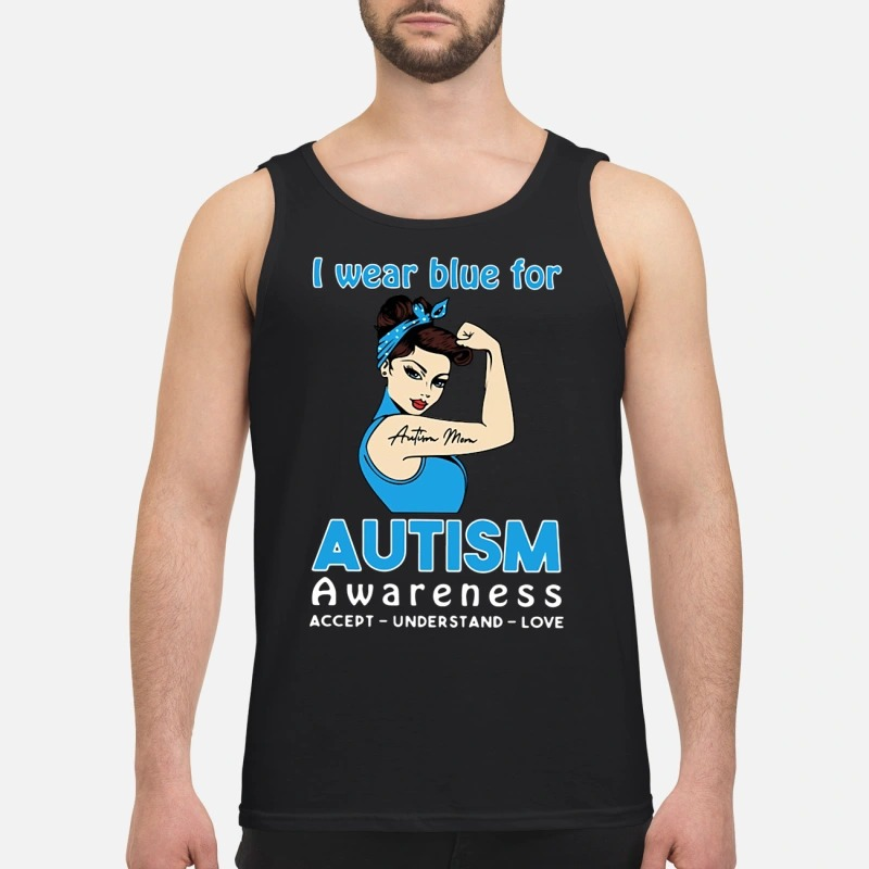 Autism mom I wear blue for autism awareness accept understand love Tank top