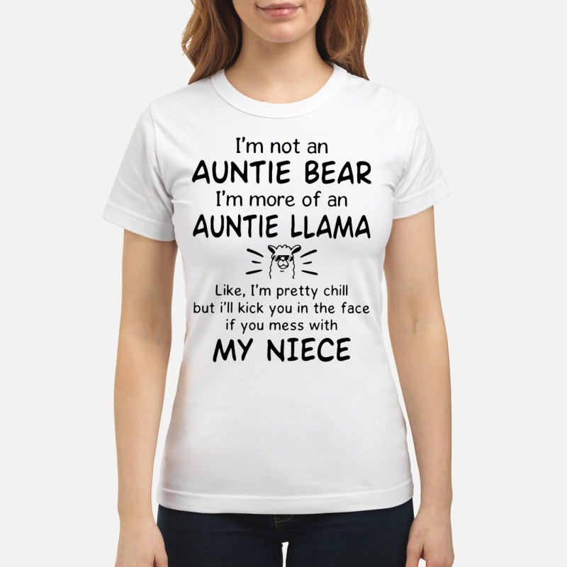 Camel, I'm Not An Auntie Bear I'm More Of An Auntie Llama Like I'm Pretty Chill But I'll Kick You In The Face If You Mess With My Niece Lady T