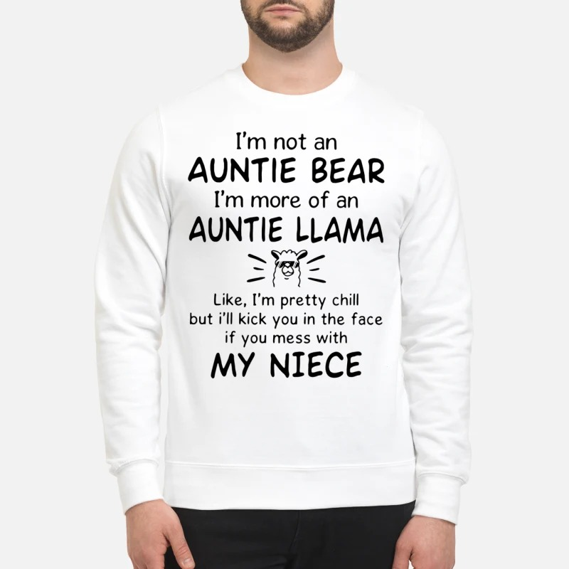 Camel, I'm Not An Auntie Bear I'm More Of An Auntie Llama Like I'm Pretty Chill But I'll Kick You In The Face If You Mess With My Niece Sweater