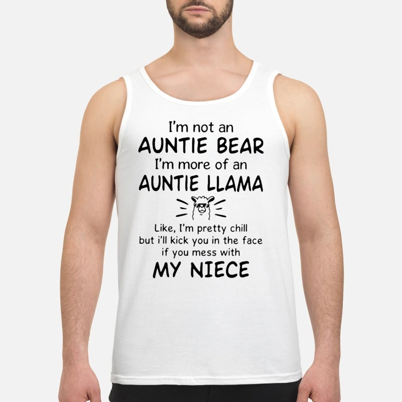 Camel, I'm Not An Auntie Bear I'm More Of An Auntie Llama Like I'm Pretty Chill But I'll Kick You In The Face If You Mess With My Niece Tank Top