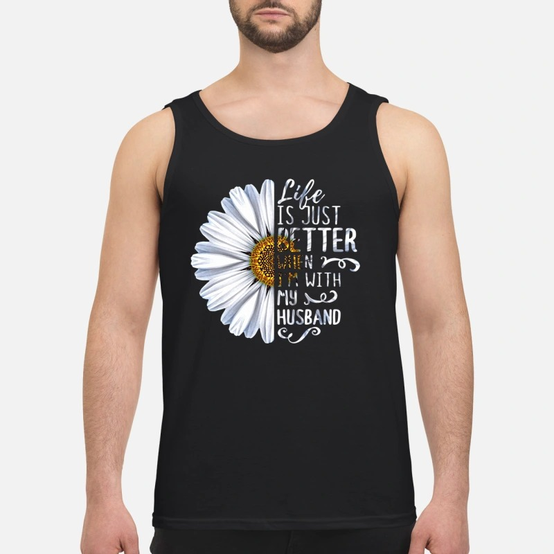 Chrysanthemum Flower Life Is Just Better When I'm With My Husband Tank Top