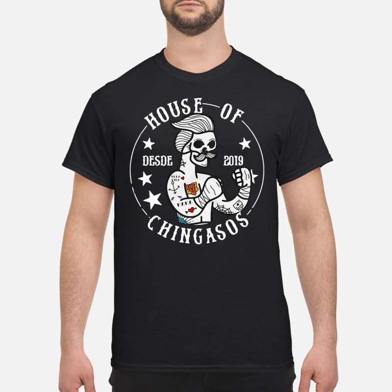 House of Chingasos desde 2019 shirt