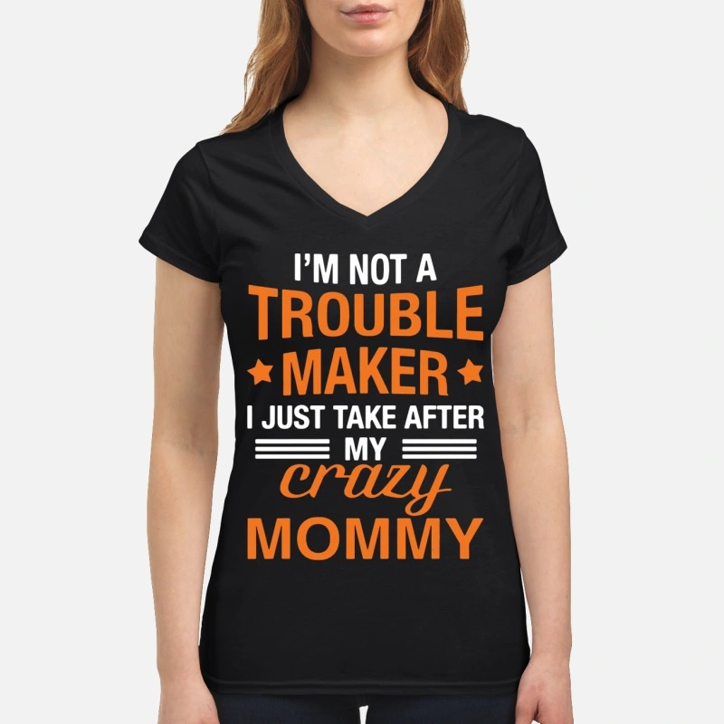 I'm not the trouble maker I just take after my crazy Mommy Lady T