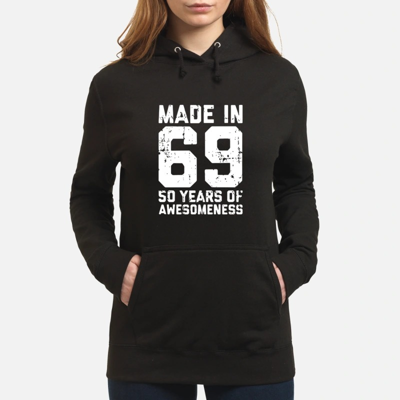 Made In 69 50 Years Of Awesomeness Hoodie