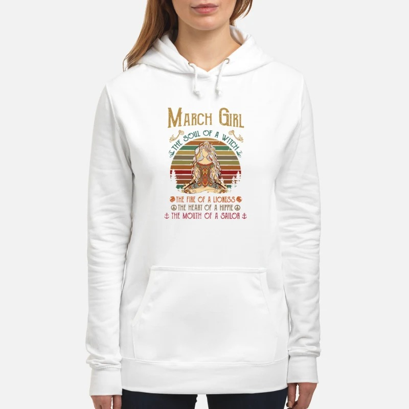 March Girl The Soul Of A Witch The Fire Of A Lioness The Heart Of A Hippie The Mouth Of A Sailor Hoodie