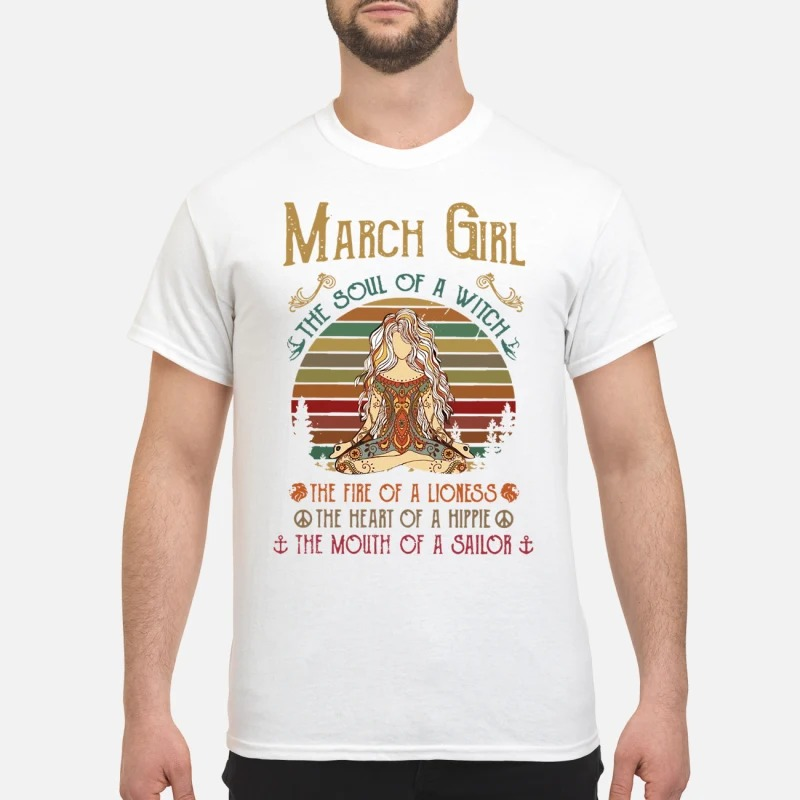 March Girl The Soul Of A Witch The Fire Of A Lioness The Heart Of A Hippie The Mouth Of A Sailor Shirt