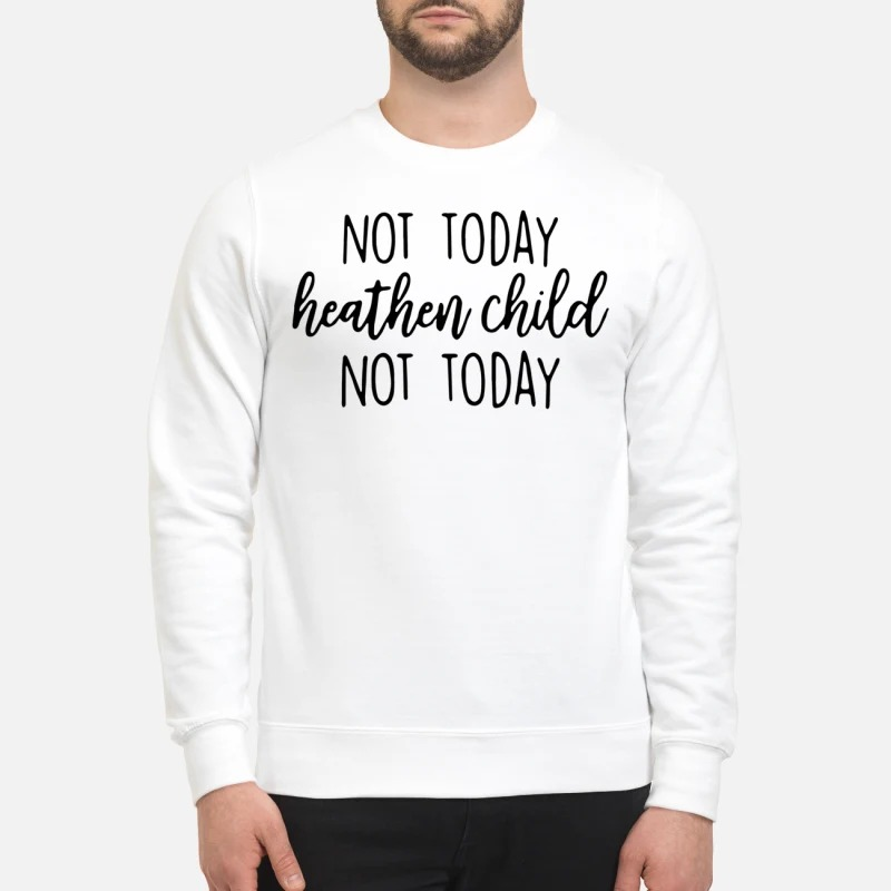 Not Today Heathen Child Not Today Sweater
