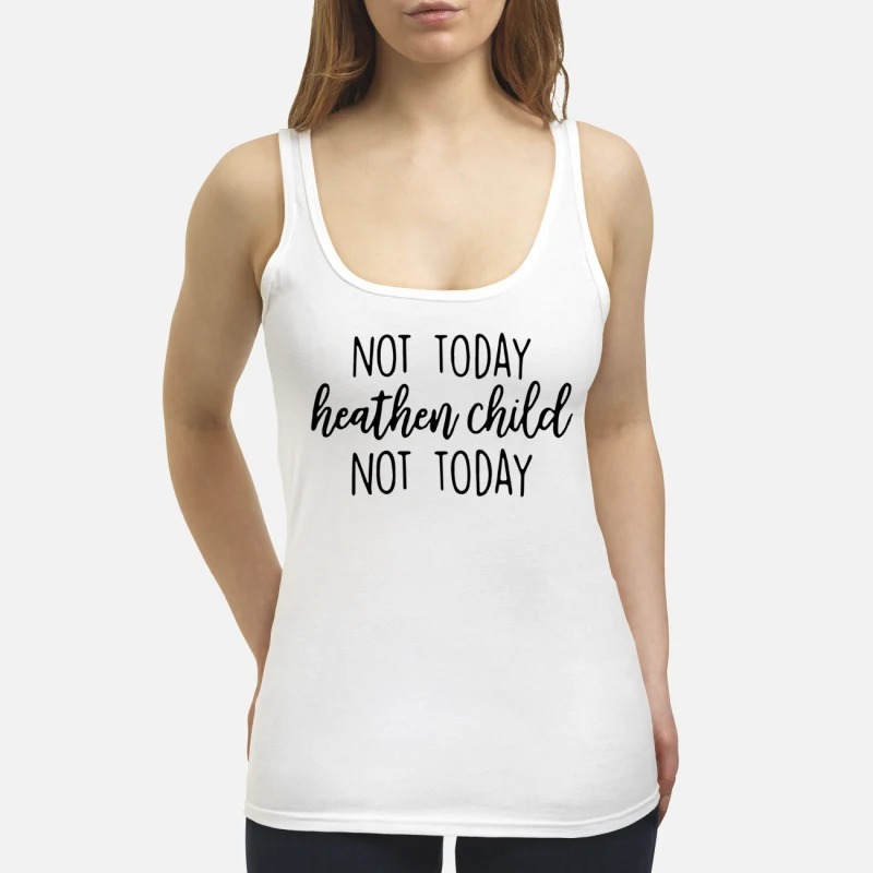 Not Today Heathen Child Not Today Tank Top