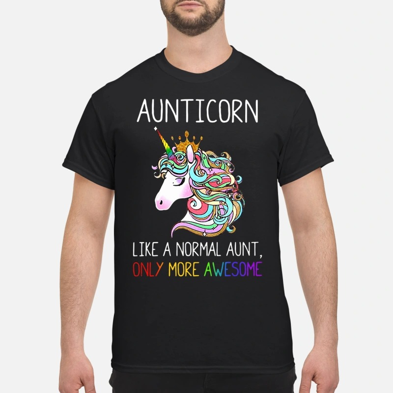 Pony Aunticorn Like A Normal Aunt Only More Awesome Shirt