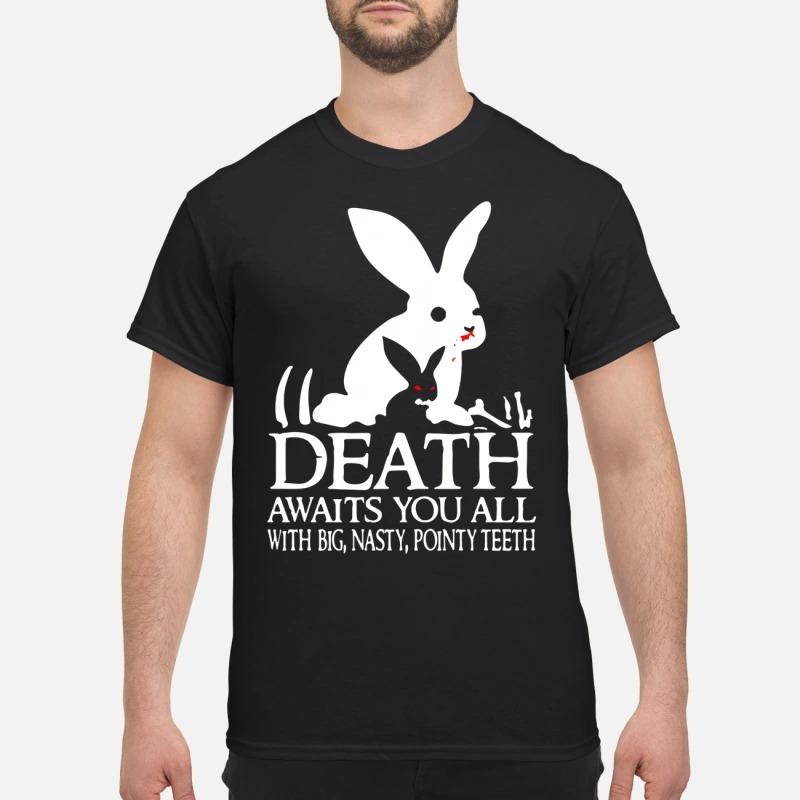 Rabbit Death Awaits You All With Big Nasty Pointy Teeth Shirt