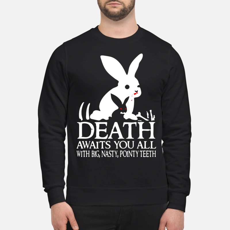 Rabbit Death Awaits You All With Big Nasty Pointy Teeth Sweater