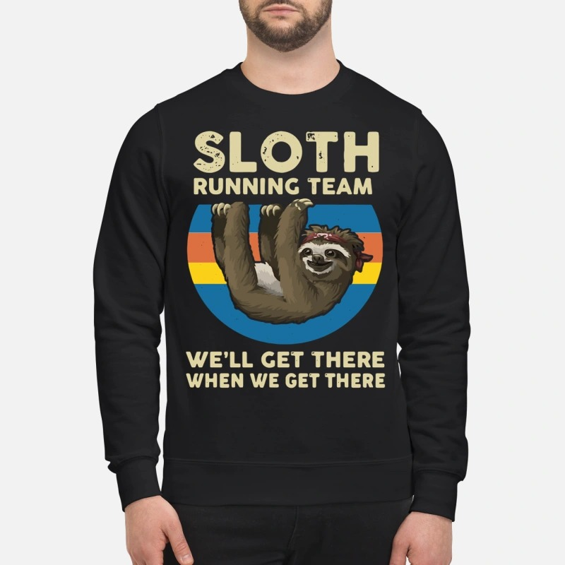 Sloth Running Team We'll Get There When We Get There Sweater