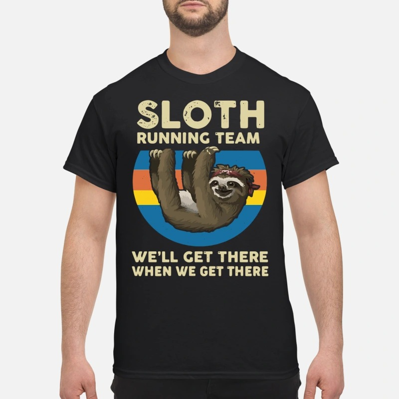 Sloth Running Team We'll Get There When We Get There shirt