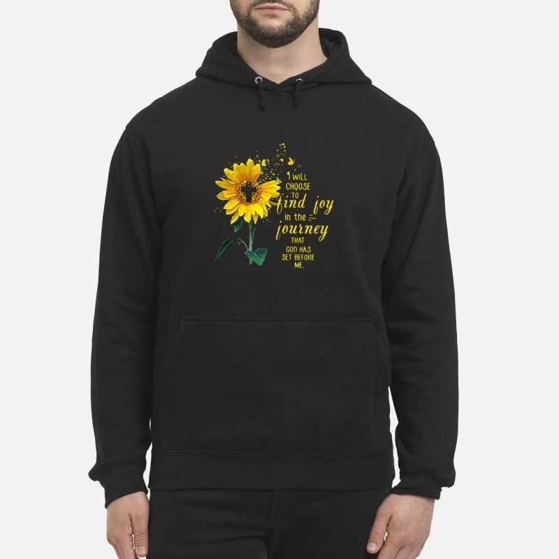 Sun Flower I Will Choose To Find Joy In The Journey That God Has Set Before Me Hoodie