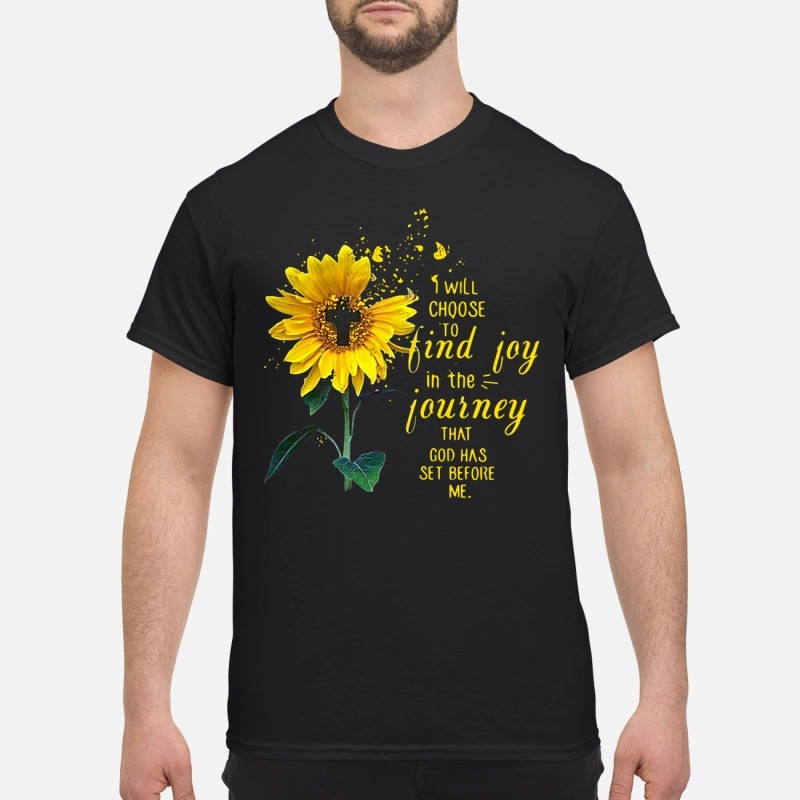 Sun Flower I Will Choose To Find Joy In The Journey That God Has Set Before Me Shirt