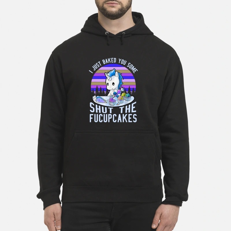 The Pony I Just Baked You Some Shut The Fucupcakes Hoodie