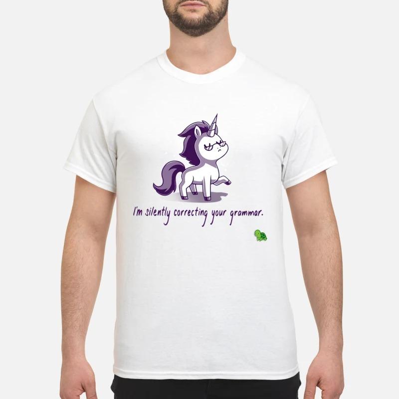Unicorn I'm silently correcting your grammar shirt