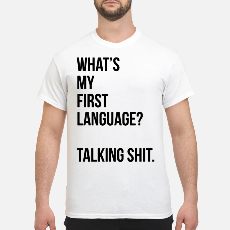 What's my first language talking shit shirt