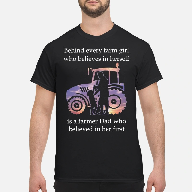 Agrimotor behind every farm girl who believes in herself is a farmer Dad who believes in her first shirt