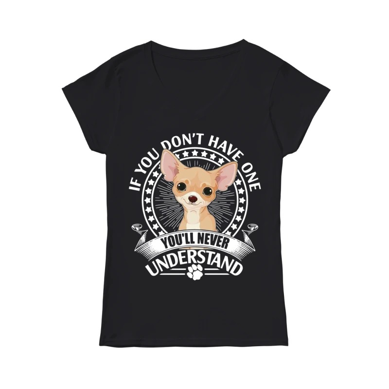 Chihuahuas if you don't have one you'll never understand Lady T