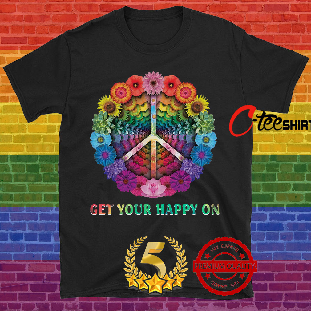Flowers get your happy on shirt