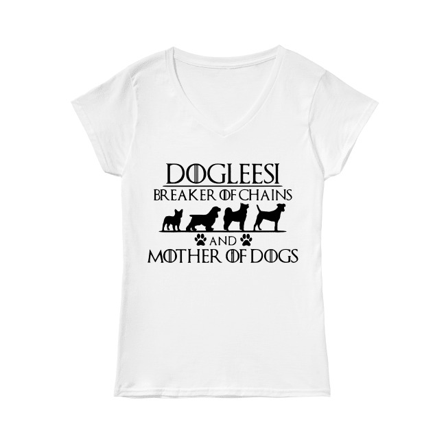 Game of Thrones Dogleesi breaker of chains and Mother of dogs V-neck t-shirt