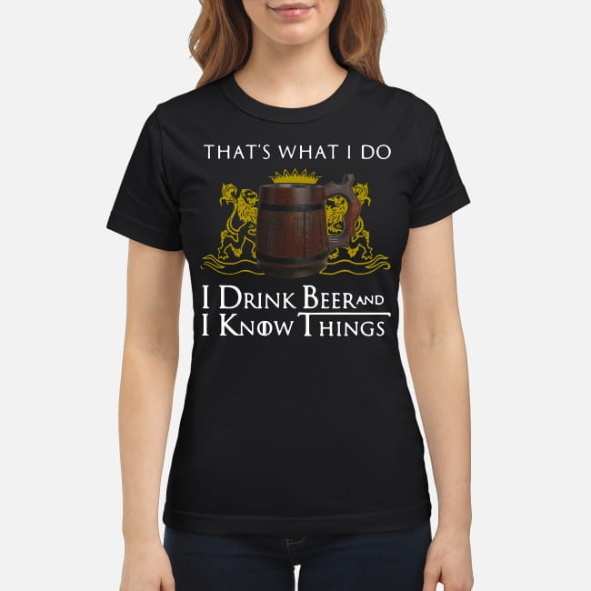Game Of Thrones That's what I do I drink Beer and I know things Ladies Tee