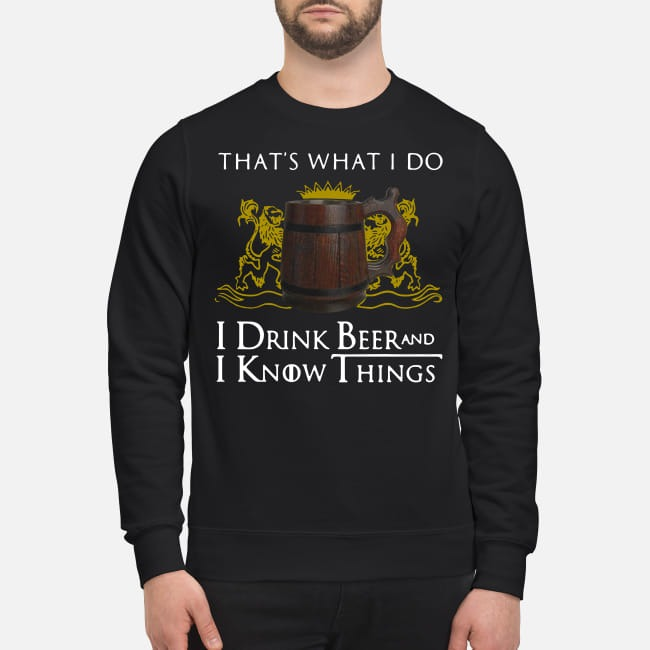Game Of Thrones That's what I do I drink Beer and I know things Sweater