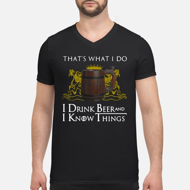 Game Of Thrones That's what I do I drink Beer and I know things V-neck T-shirt