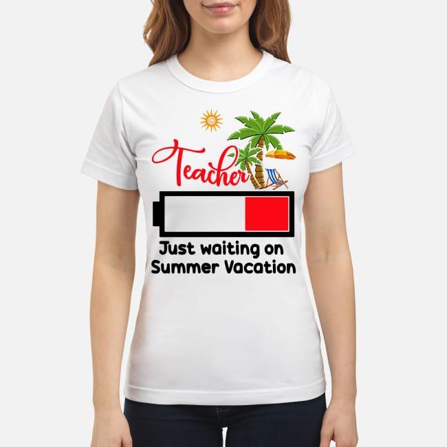 Holiday summer teacher just waiting on summer vacation shirt