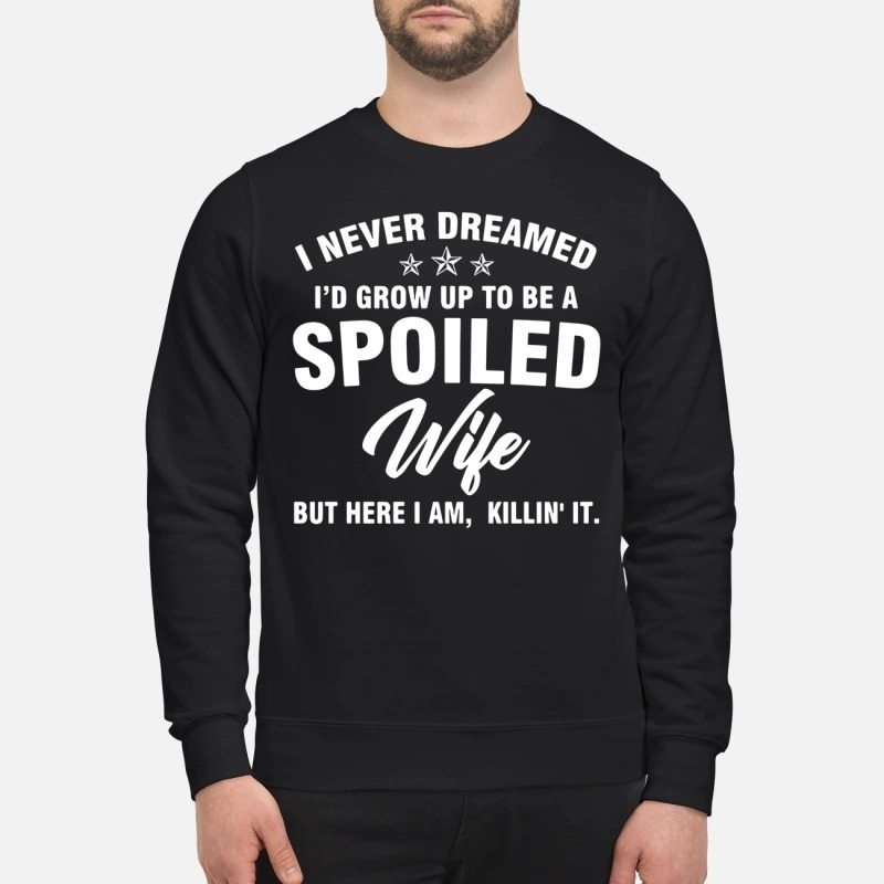 7a5fed322 I never dreamed I'd grow up to be a spoiled wife shirt and v-neck t ...