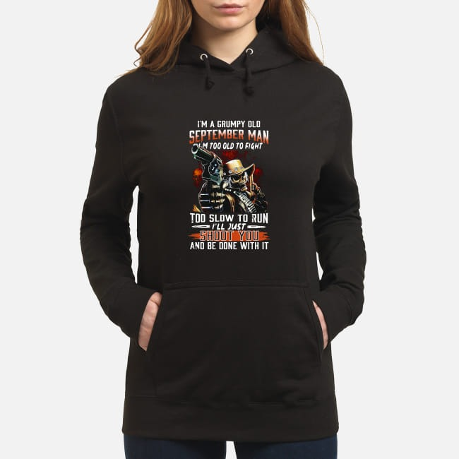 I'm a grumpy old september man I'm too old to fight too slow to run Hoodie