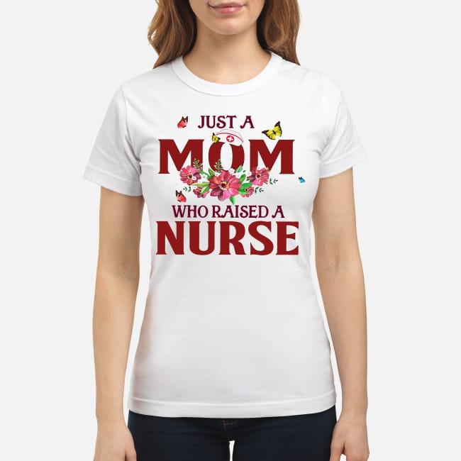 Just a Mom who raised a Nurse Ladies Tee