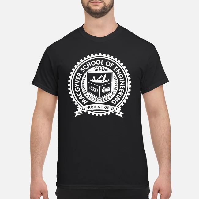 MacGyver school of engineerning improvise or die shirt