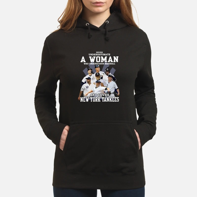 e603ed3a Never underestimate a woman who understands baseball and loves New York  Yankees Hoodie