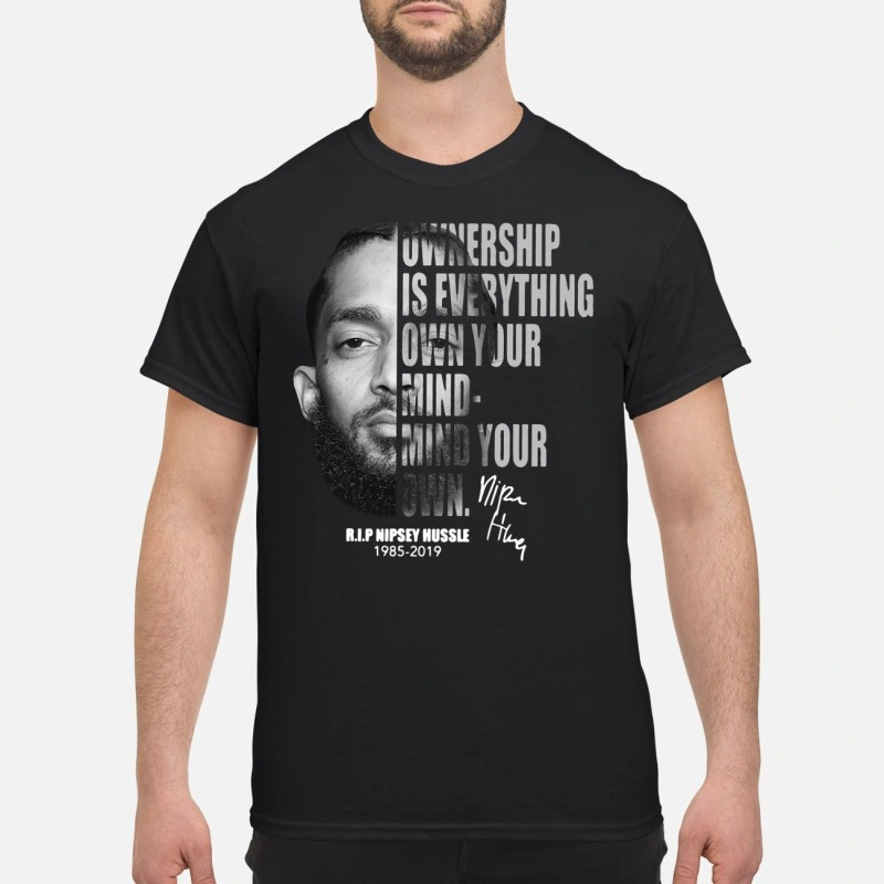 R.I.P Nipsey Hussle 1985-2019 ownership is everything own your mind-mind your own shirt