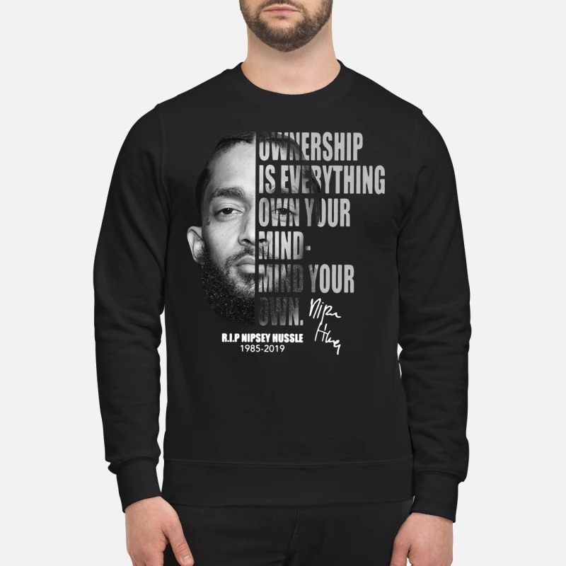 R.I.P Nipsey Hussle 1985-2019 ownership is everything own your mind-mind your own Sweater