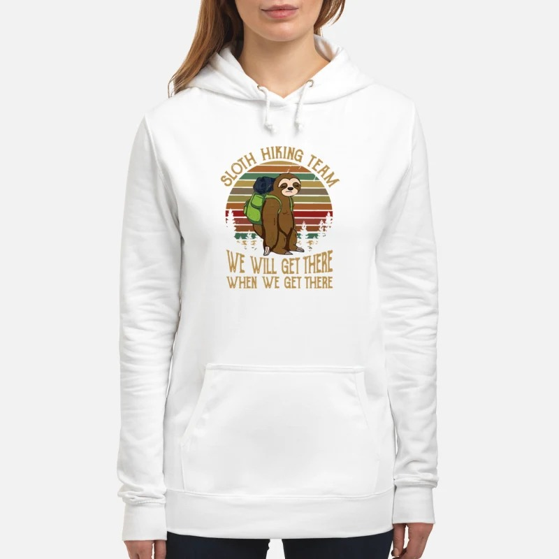 Sloth hiking team we will get there when we get there Hoodie