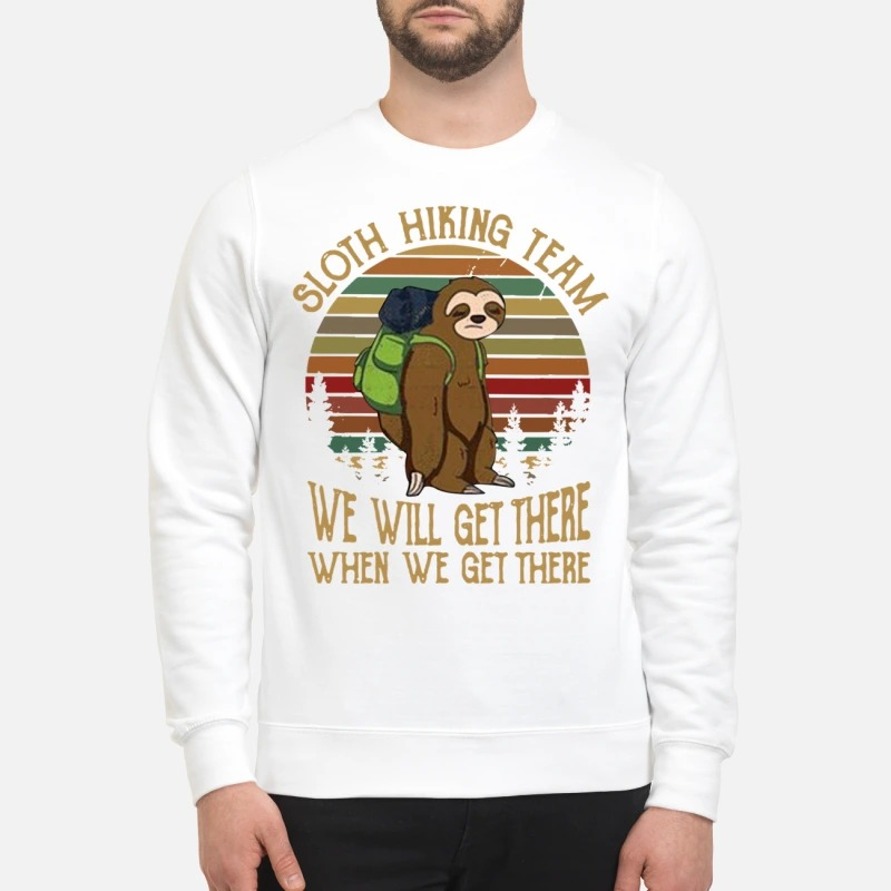 Sloth hiking team we will get there when we get there Sweater