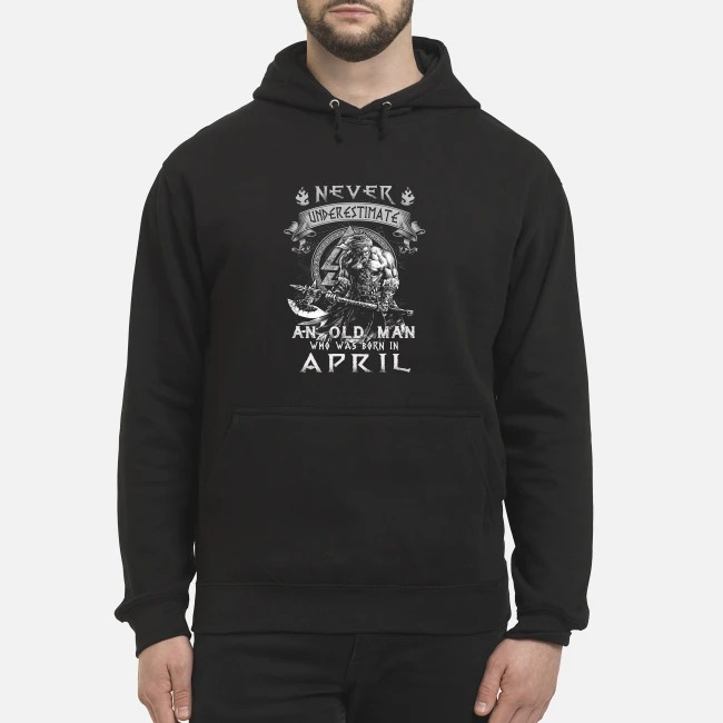 Taurus never underestimate an old man who was born in April Hoodie