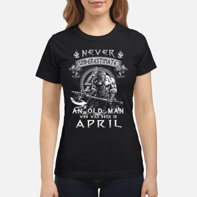 Taurus never underestimate an old man who was born in April Ladies Tee
