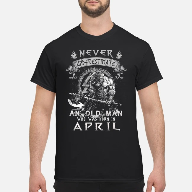 Taurus never underestimate an old man who was born in April shirt