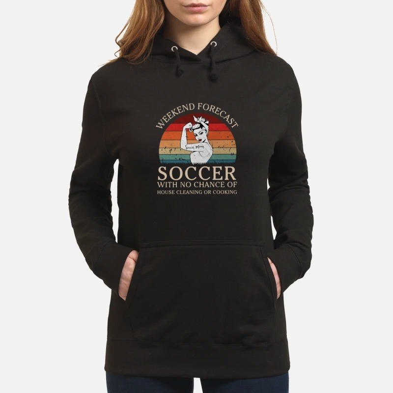 Weekend forecast soccer mom soccer with no chance of house cleaning or cooking Hoodie
