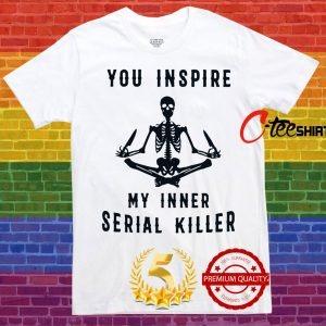 Yoga Skeleton You inspine my inder serial killer shirt