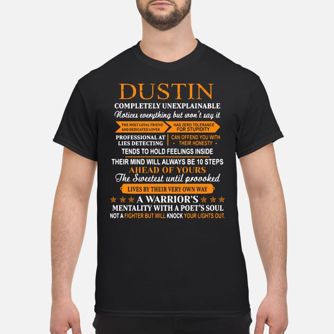 Dustin completely unexplainable motices everything but won't say it shirt