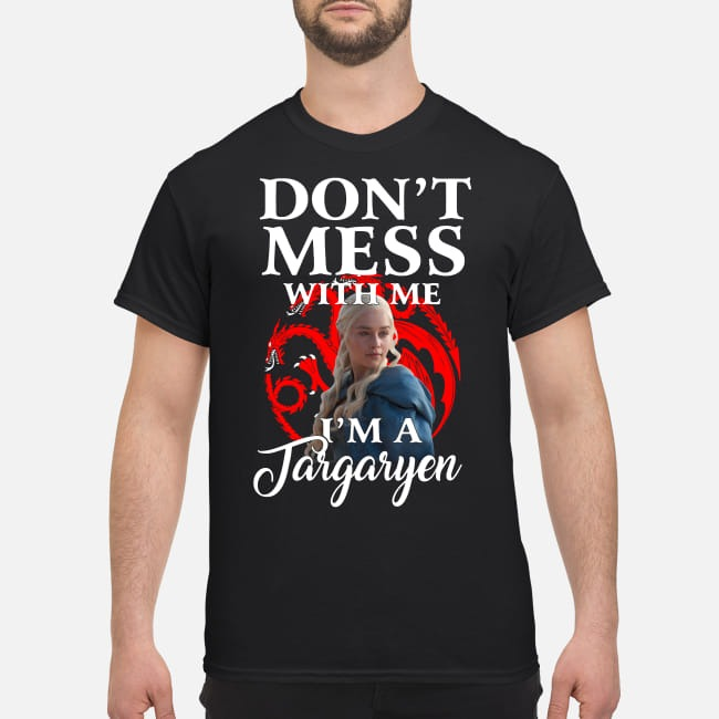 Game Of Thrones Don't mess with me I'm a Daenerys Targaryen shirt