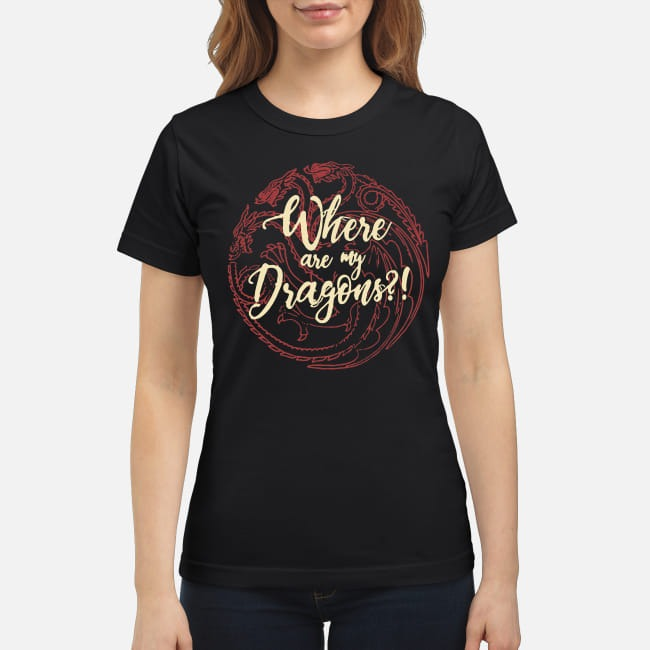 Game Of Thrones Where are my Dragons Ladies Tee