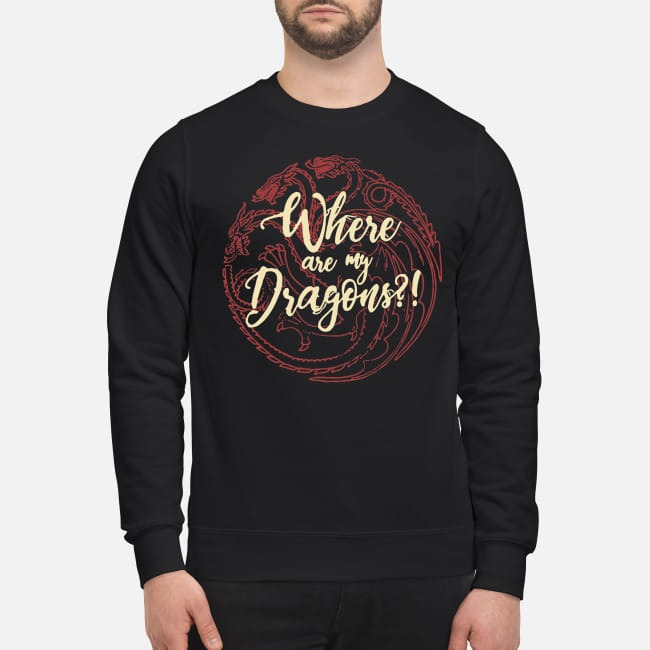 Game Of Thrones Where are my Dragons Sweater