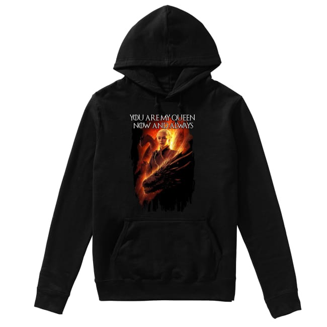 Game Of Thrones You are my Queen now and always Hoodie